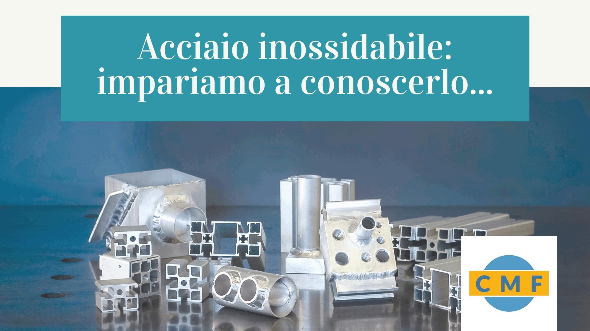 ACCIAIO INOSSIDABILE IMPARIAMO A CONOSCERLO...
