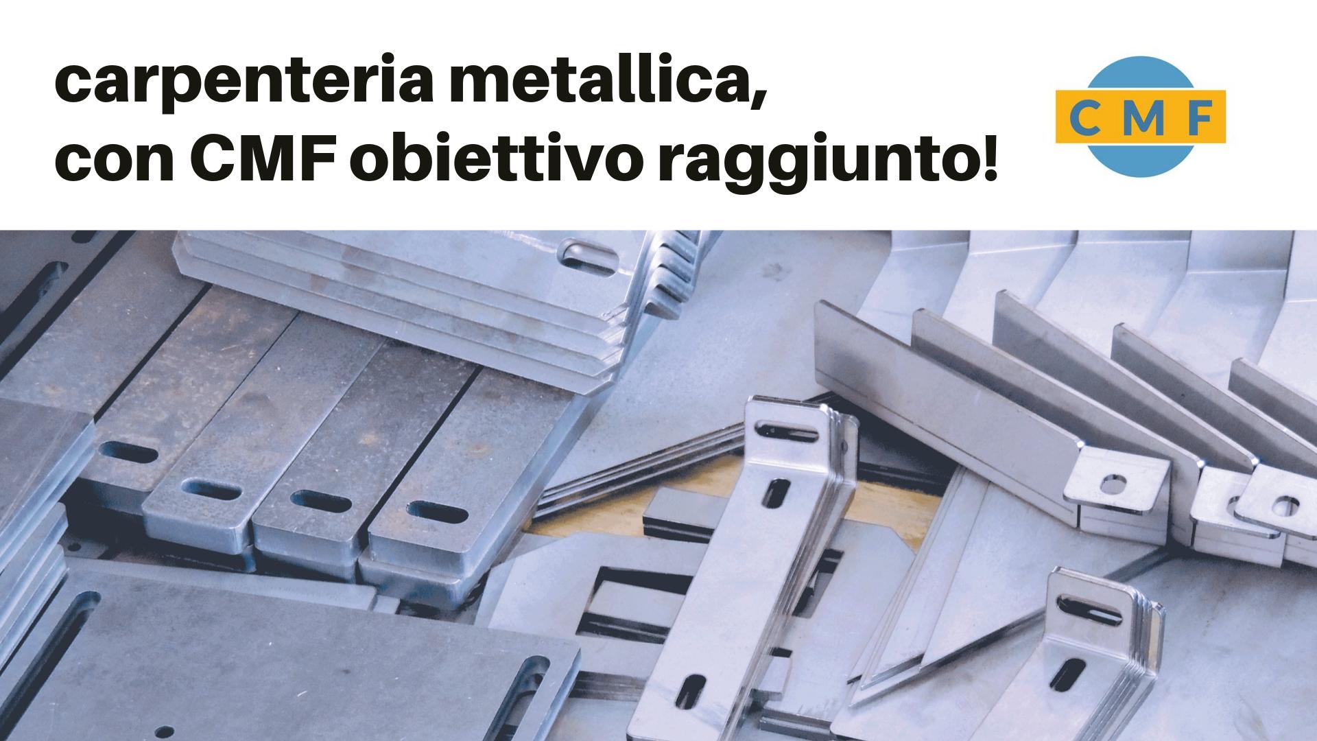 CARPENTERIA METALLICA CON CMF OBIETTIVO RAGGIUNTO